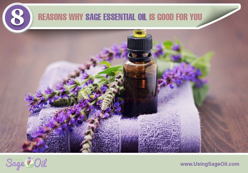 Using Sage Oil | 8 Reasons Why Sage Essential Oil Is Good For You