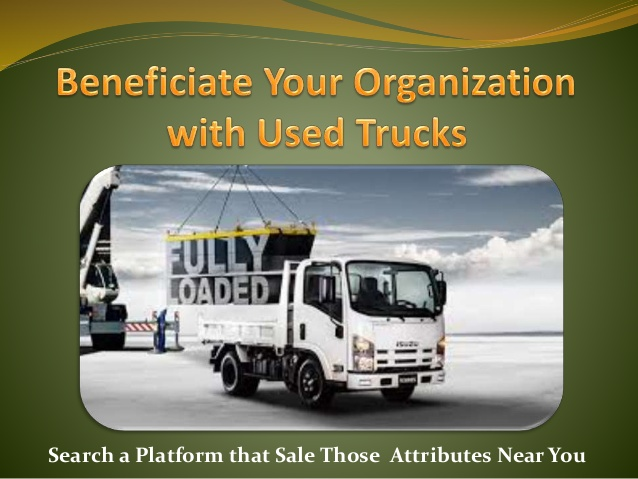 Beneficiate Your Organization with Used Trucks Near You