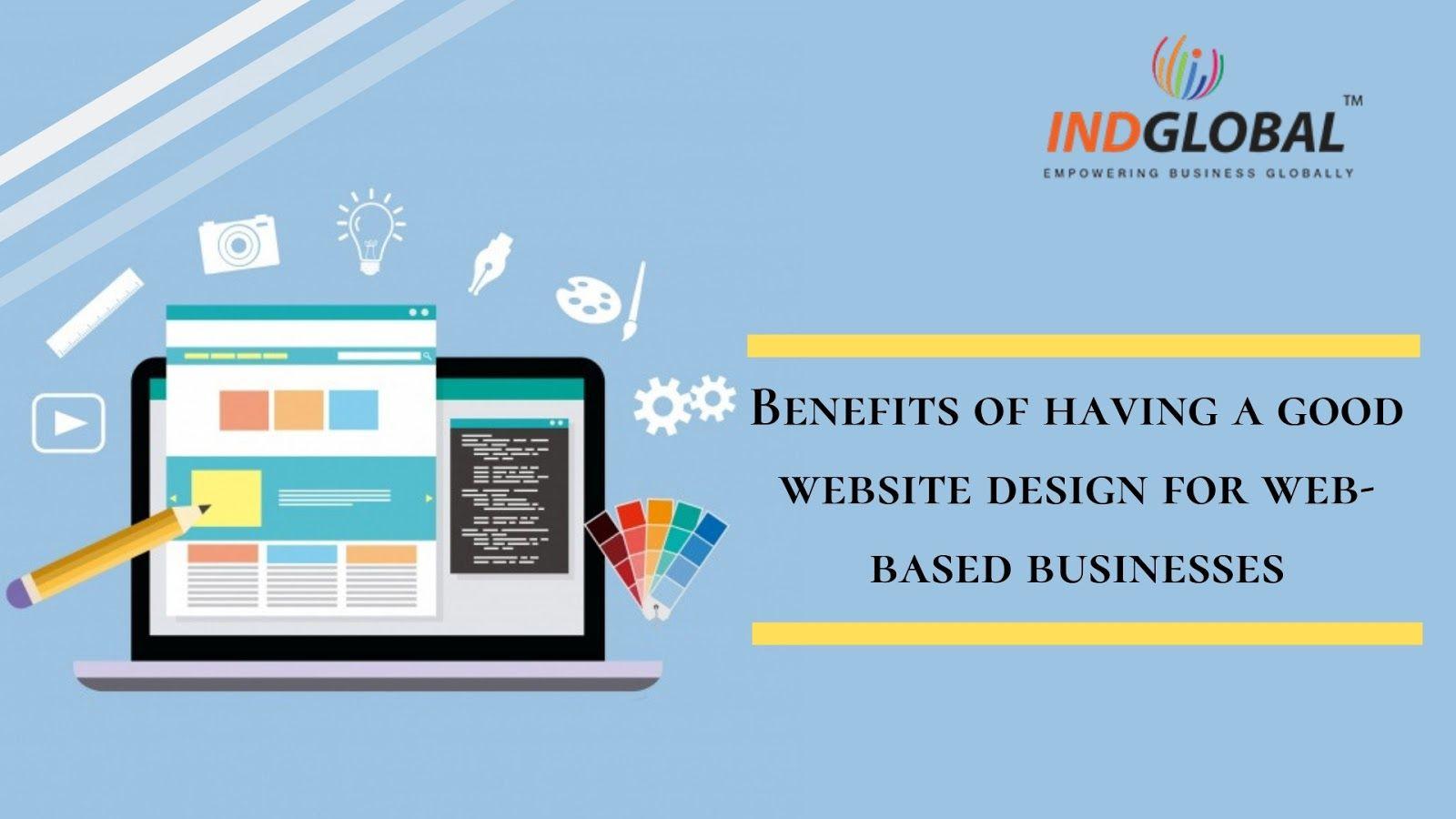 Benefits of Having a Good Website Design for Web-based Businesses