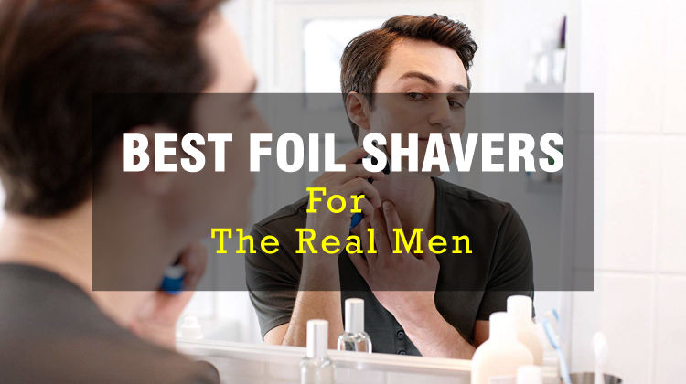 [Recommended] Best Foil Shavers For the Real Men - Active Shaving