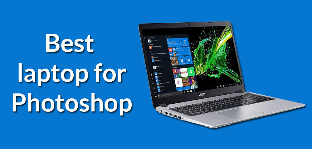 Best laptop for photoshop - Best buy laptop for photo editing under $1000