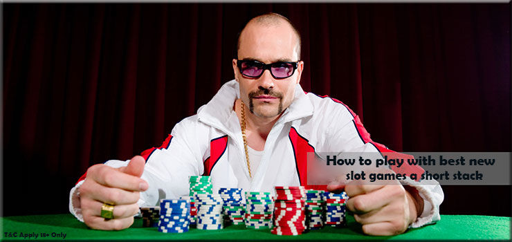How to play with best new slot games a short stack - Delicious Slots