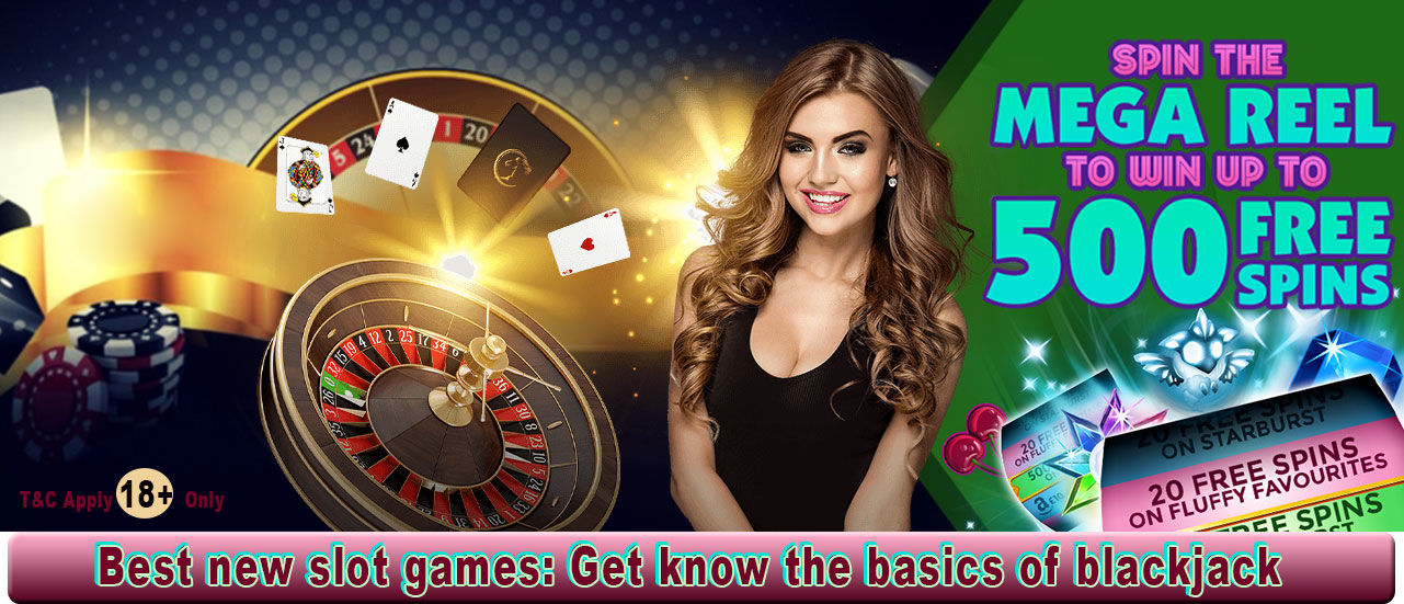 Delicious Slots: Best new slot games: Get know the basics of blackjack