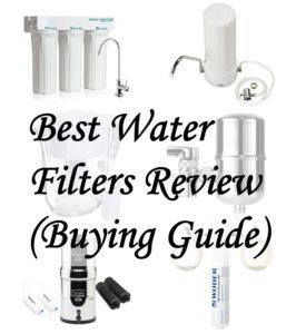 The 10 Best Water Filters For Home [Expert Reviews & Buyer Guide] 2019