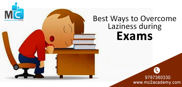 Best Ways to Overcome Laziness during Exams