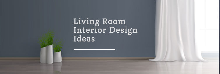 Interior Design Ideas for Living Room -BuildersMART
