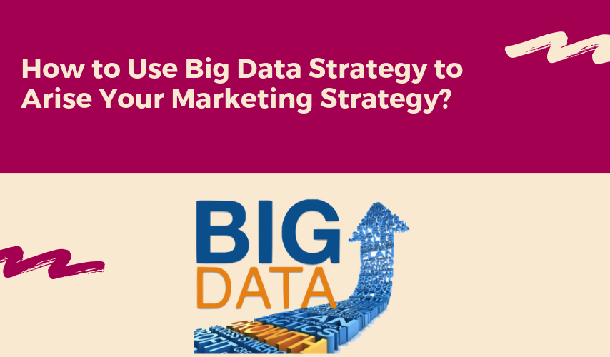 Big data marketing plan using data driven marketing strategy in 2019