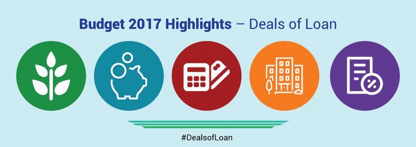 Budget 2017 Highlights – Deals of Loan | DealsOfLoan
