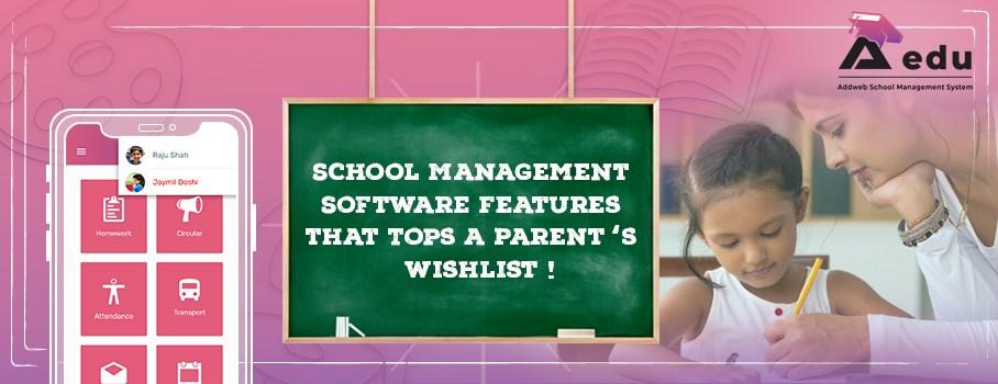 School Management Software Features that Tops a Parent's Wishlist