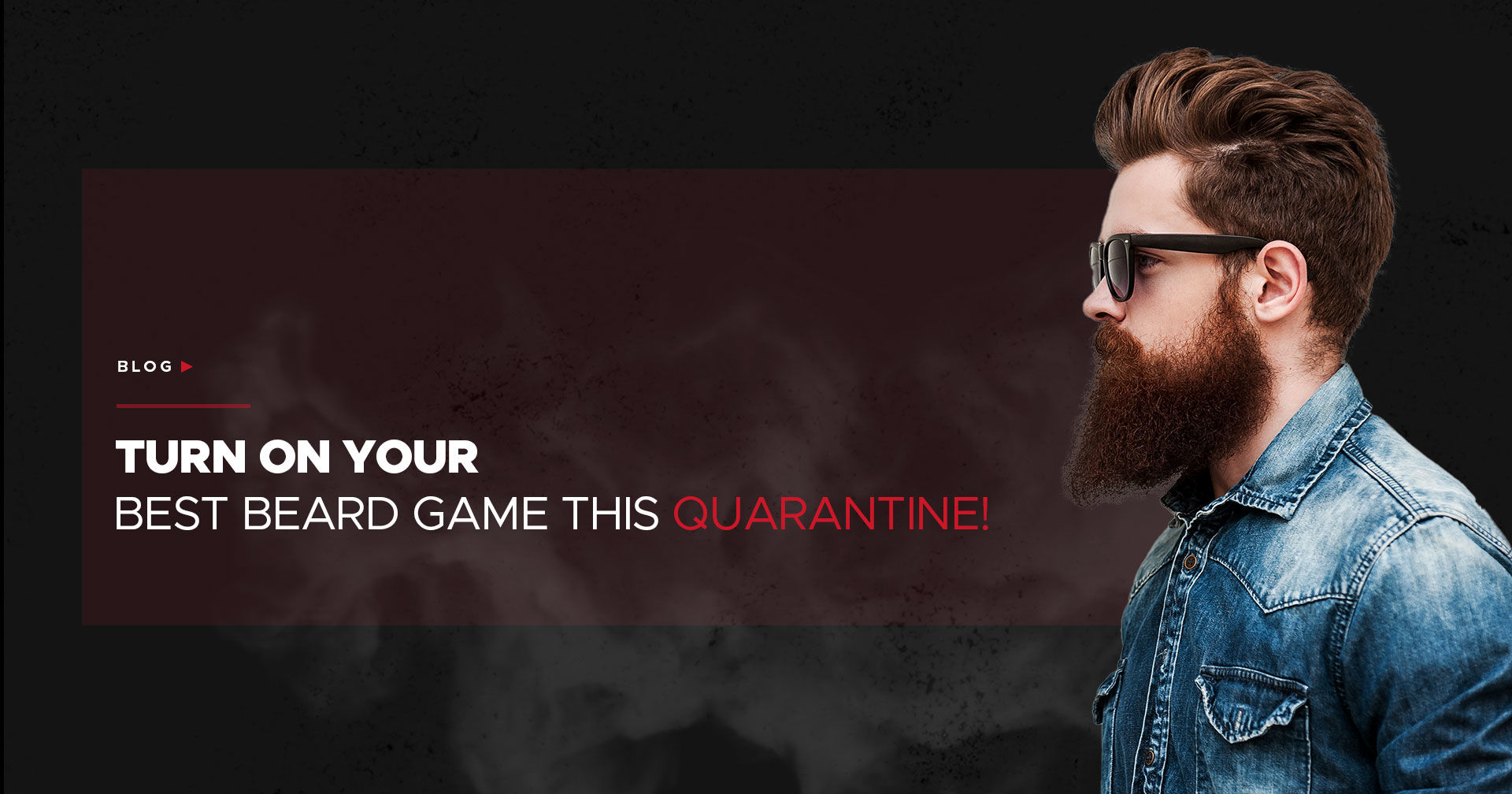 Turn On Your Best Beard Game This Quarantine!