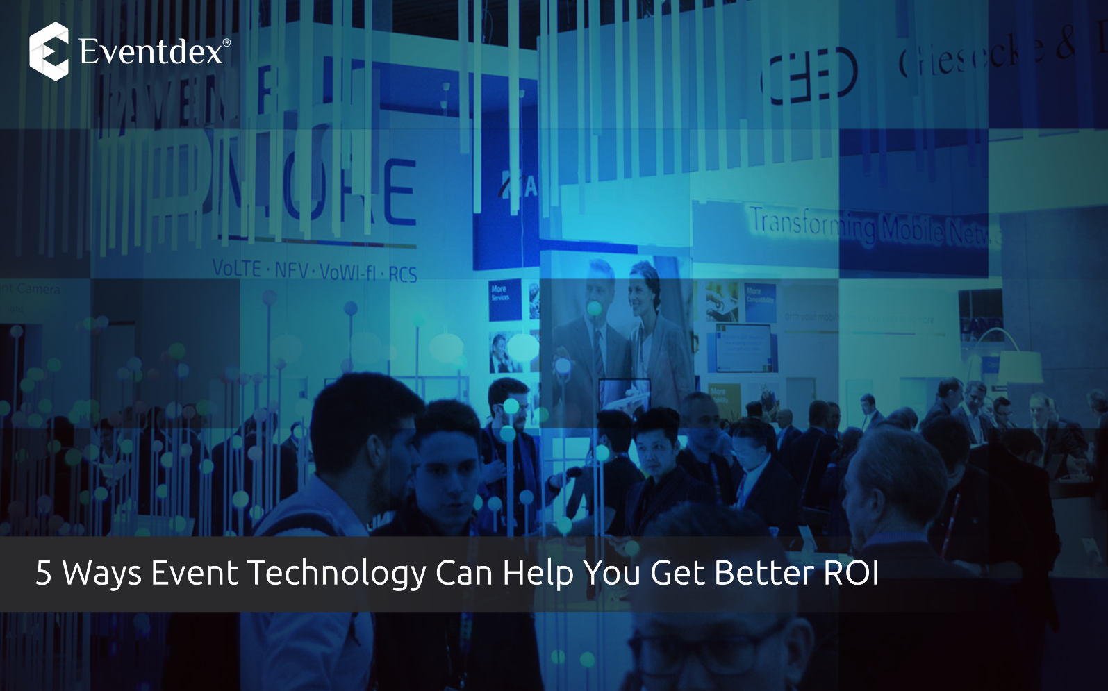 5 Ways Event Technology Can Help You Get Better ROI | Eventdex Blog