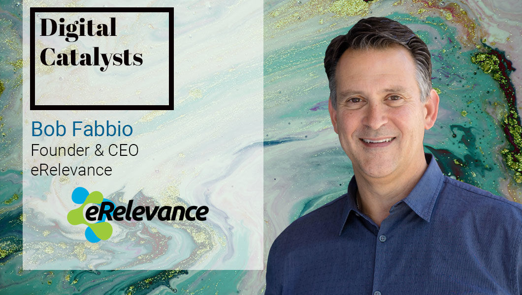 Interview with Bob Fabbio, Founder & CEO at eRelevance Corporation - The Digital Enterprise