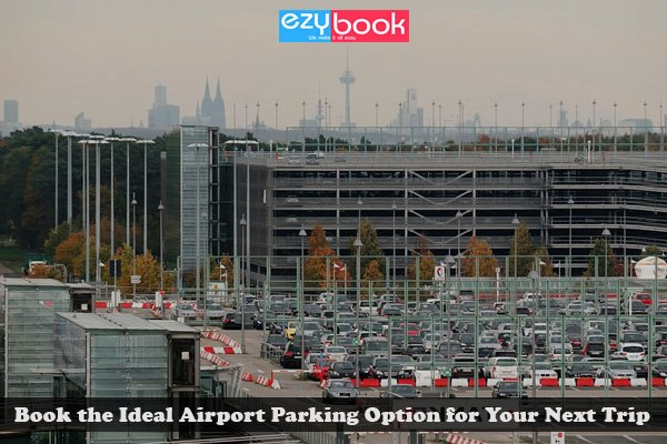 Book the Ideal Airport Parking Option for Your Next Trip!