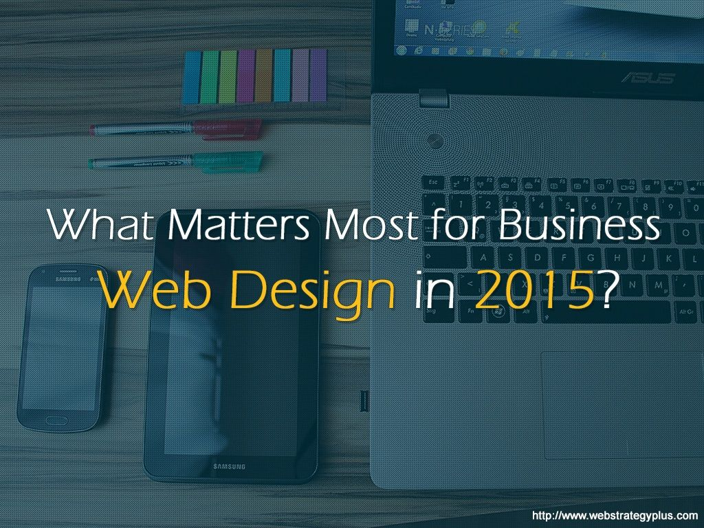 What Matters Most for Business Web Design in 2015?