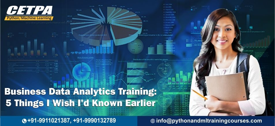 Business Data Analytics Training: 5 Things I Wish I'd Known Earlier