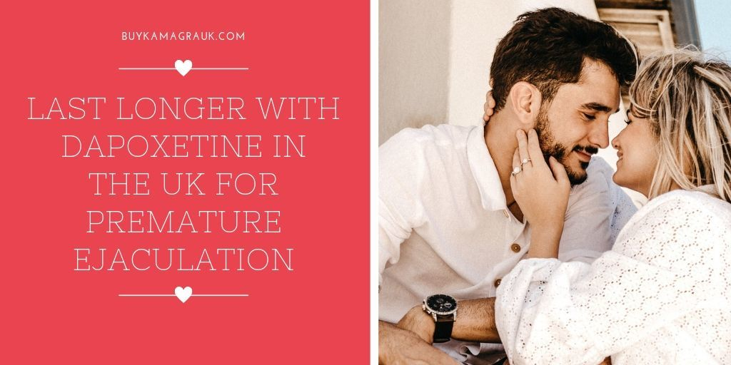 Last Longer with Dapoxetine in the UK for Premature Ejaculation