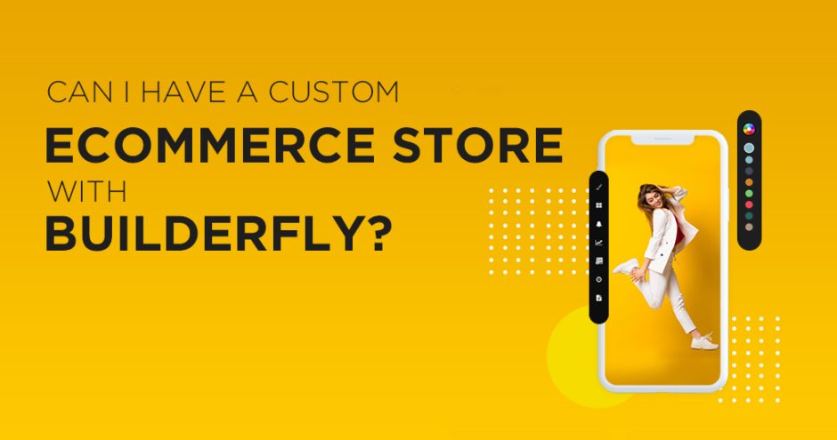 WordPress- Can I have a custom e-commerce store with Builderfly?