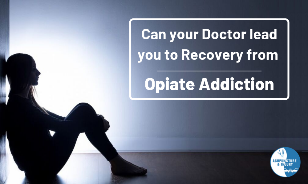 Can your doctor lead you to recovery from Opiate addiction? - Acupuncture & Injury