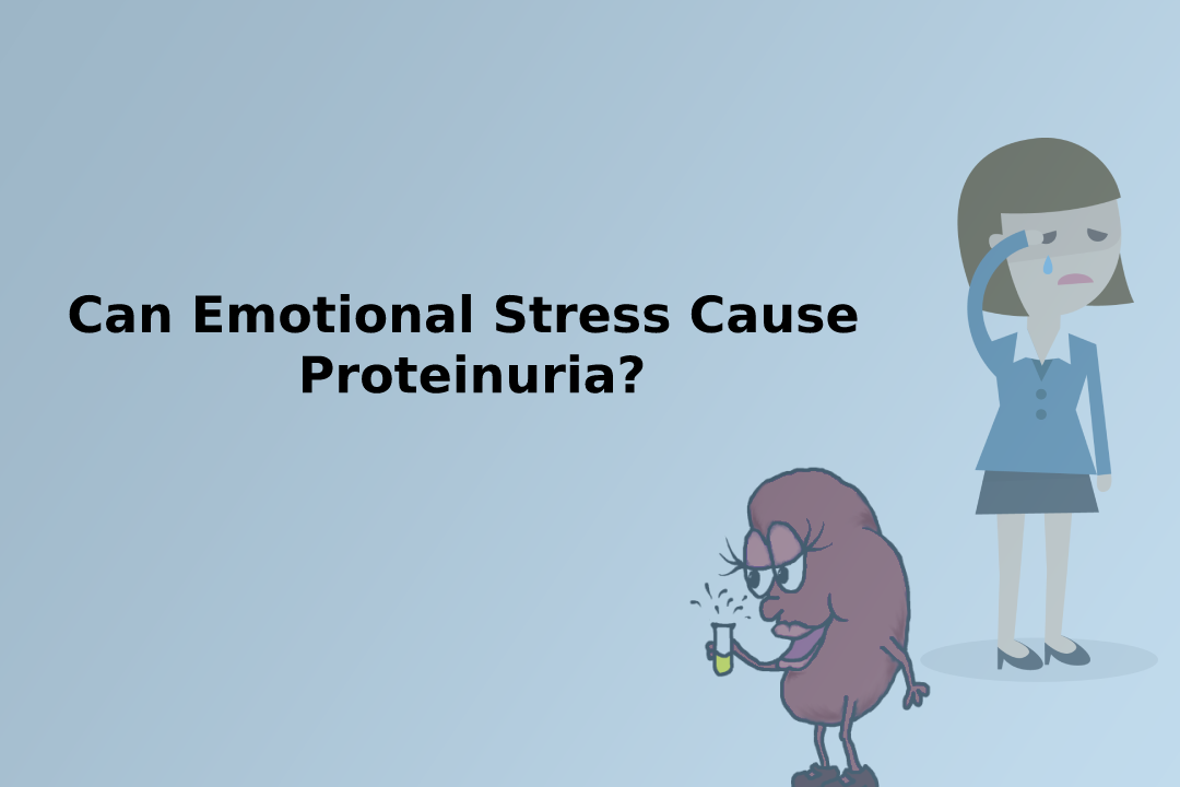 Can Emotional Stress Cause Proteinuria?