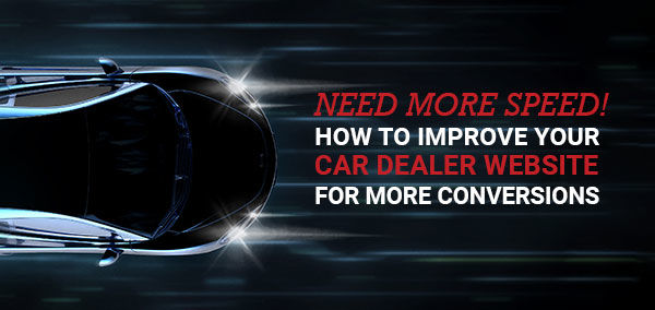 Need More Speed! How to Improve Your Car Dealer Website for More Conversions | izmocars