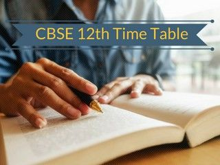 CBSE 12th Time Table 2019- XII Board Exam Timetable @cbse.nic.in