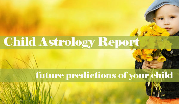 Child Astrology Report, Baby Astrology Report, Child Horoscope Predictions