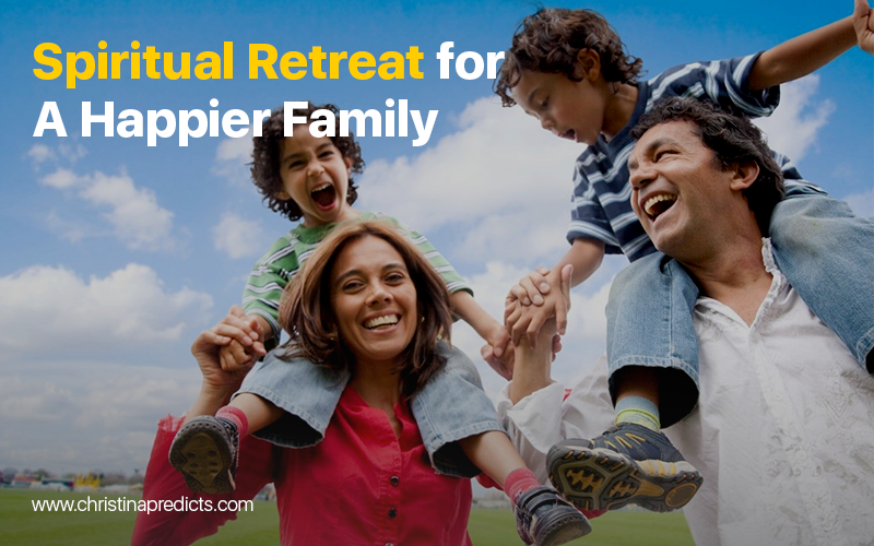 Spiritual Retreats for family – A way to connect – christinapredicts