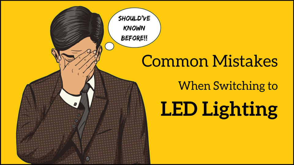 11 Mistakes to Avoid When Upgrading to LED Lighting