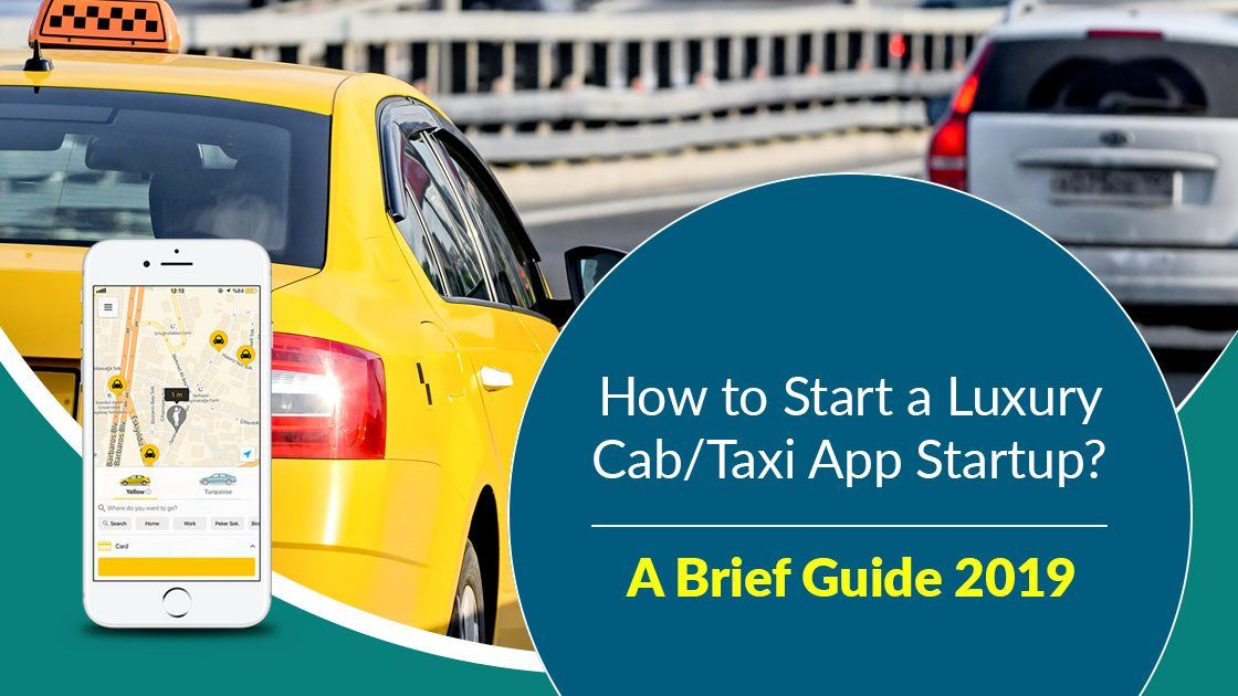 How to Start a Luxury Cab/Taxi App Startup? A Brief Guide 2019