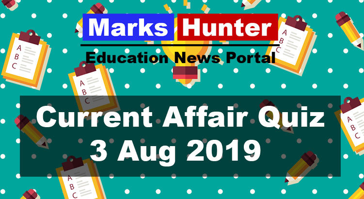 Top Current Affairs Quiz Questions: 03 August 2019 - Marks Hunter
