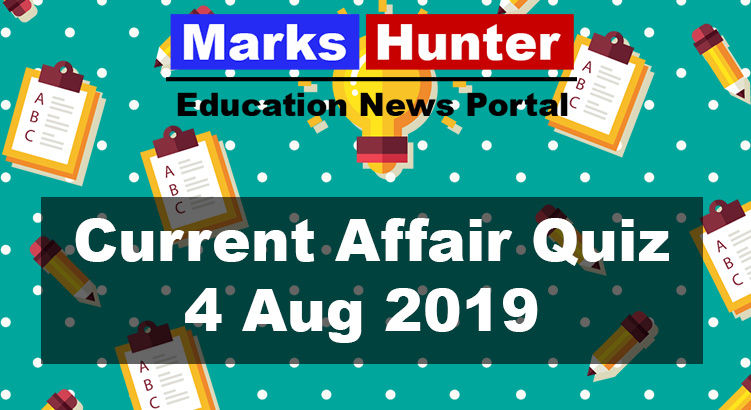 Top Current Affairs Quiz Questions: 04 August 2019 - Marks Hunter