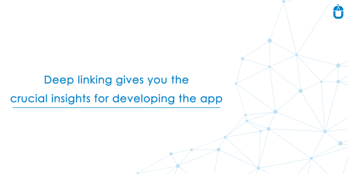 Deep Linking Gives You The Crucial Insights For Developing The App