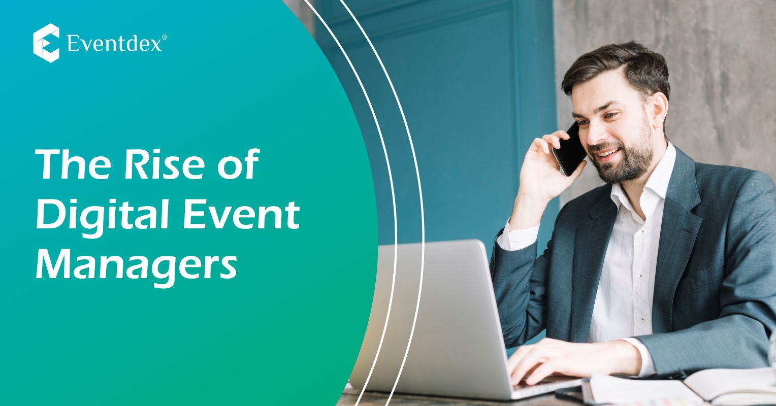 The Rise of Digital Event Managers - Eventdex