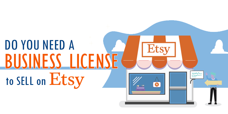 Do You Need A Business License To Sell On Etsy? (2020)
