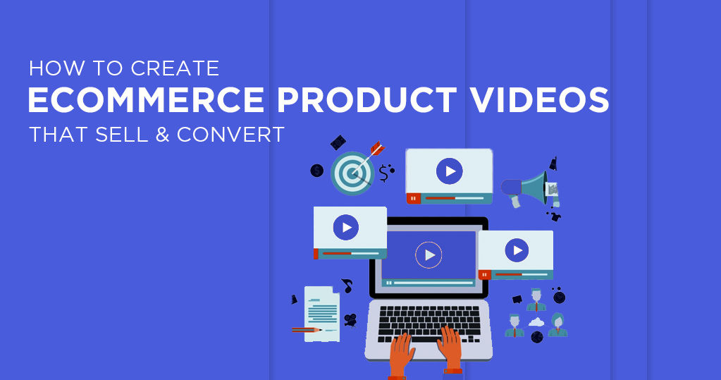 Tips to Create Ecommerce Product Videos that Sell & Convert