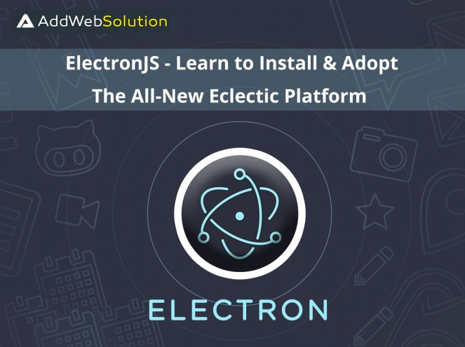ElectronJS - Learn To Install & Adopt The All-New Eclectic Platform