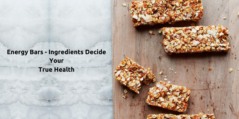 How to choose energy bars for better health by knowing the ingredients?
