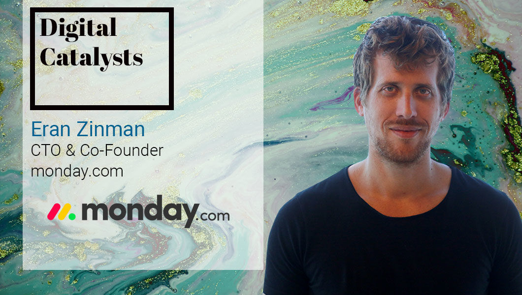 Interview with Eran Zinman, Co-founder and CTO at monday.com   The Digital Enterprise