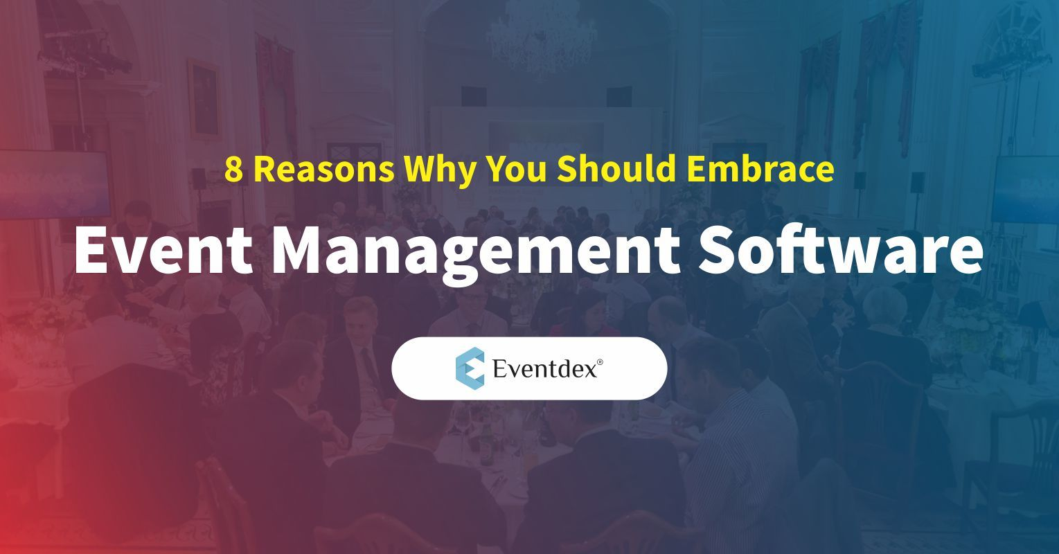 8 Reasons Why You Should Embrace Event Management Software