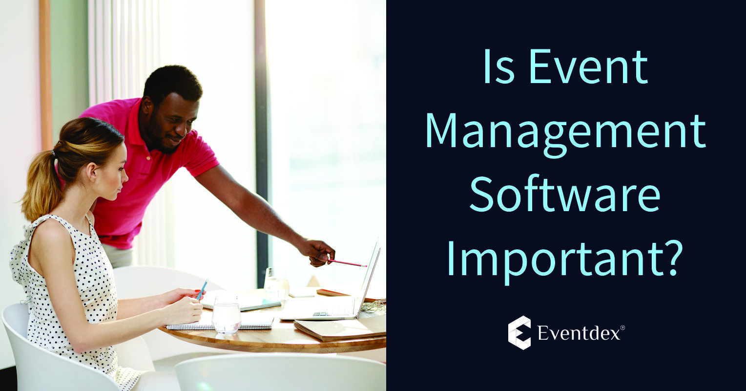 Is Event Management Software Important? | Eventdex