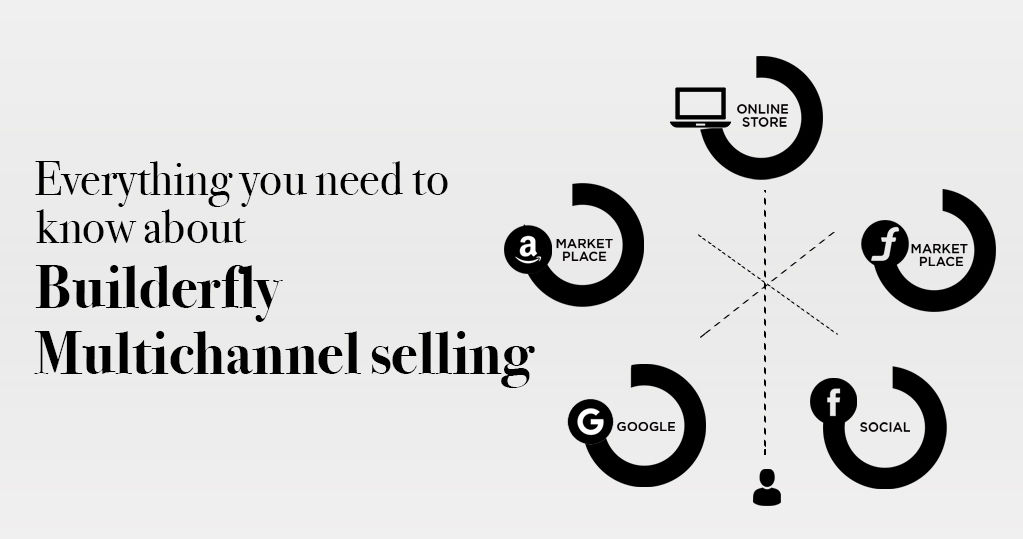 Everything you Need to Know About Builderfly Multichannel Selling