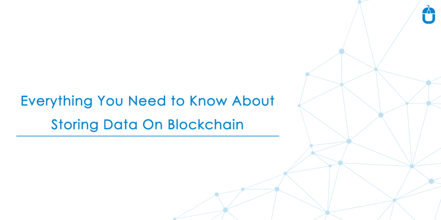 Everything You Need To Know About Storing Data On Blockchain