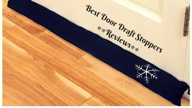 9 Best Door Draft Stoppers Reviews of 2019 - (Revealed)