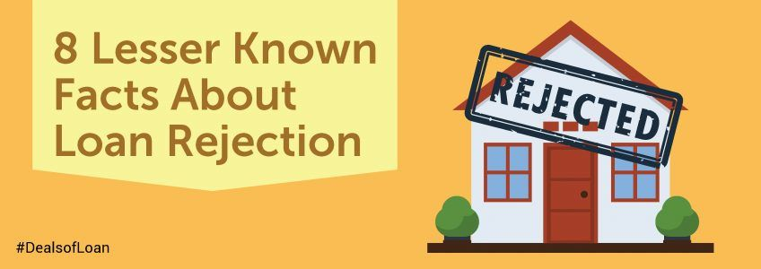 8 Lesser Known Facts About Loan Rejection | DealsOfLoan