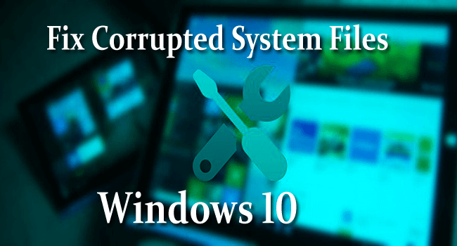 [FIXED] Missing or Corrupted System Files in Windows 10