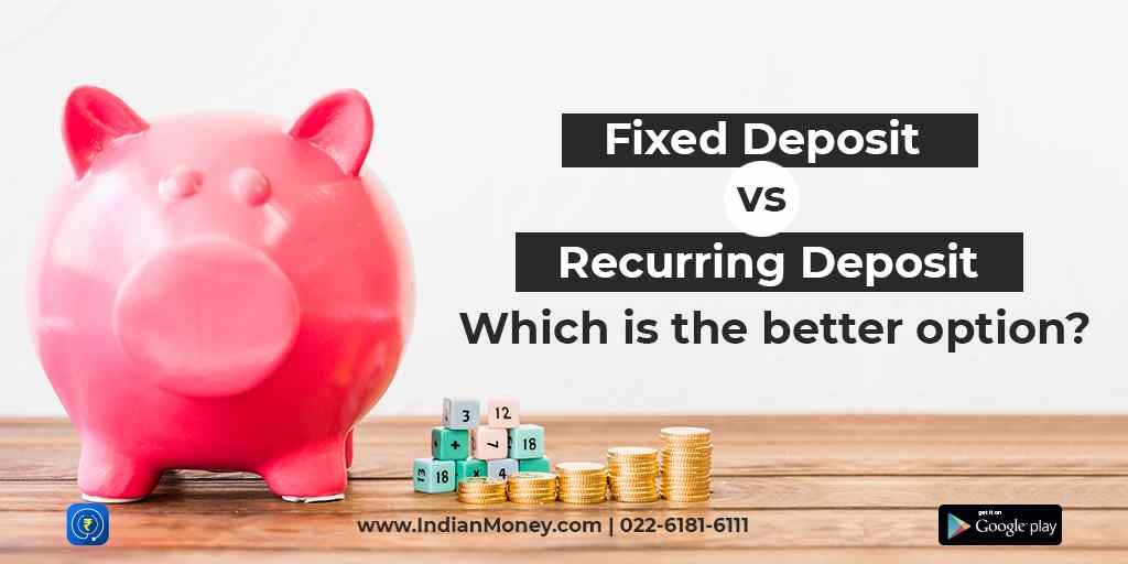 Fixed Deposit vs Recurring Deposit: Which is the Better Option?