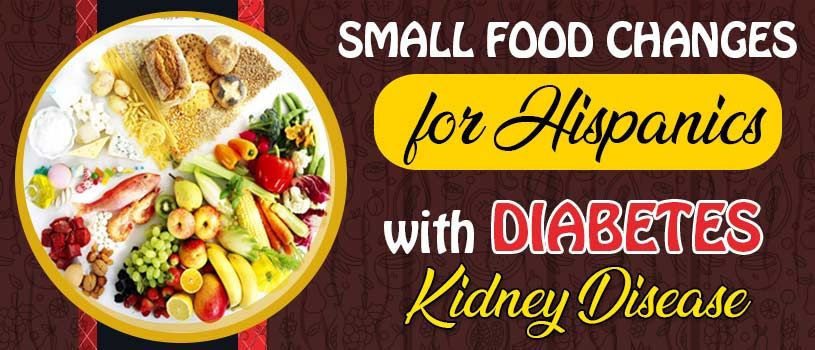 Small Food Changes For Hispanics With Diabetes & Kidney Disease