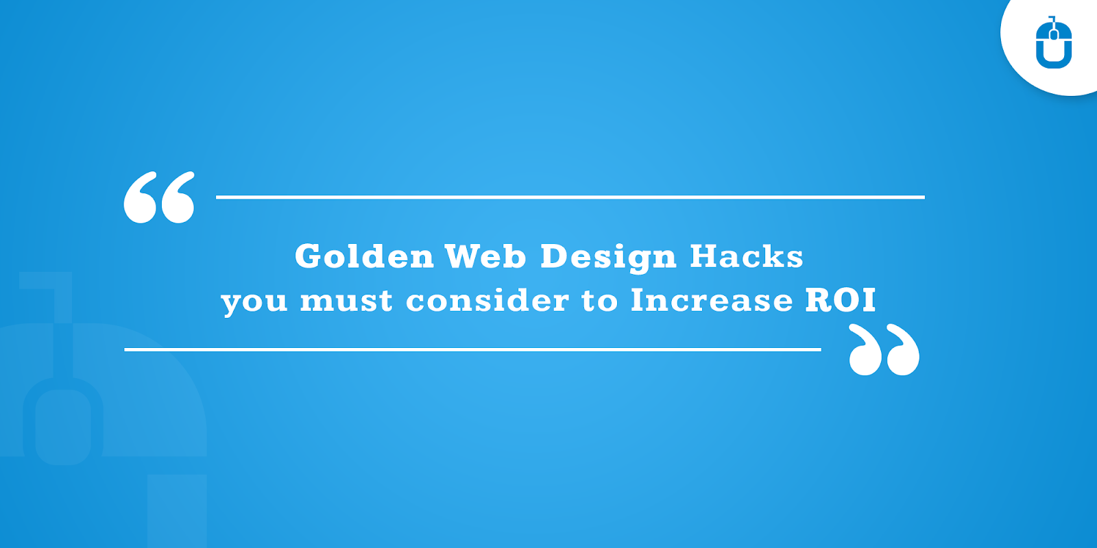 Golden Web Design Hacks You Must Consider To Increase ROI