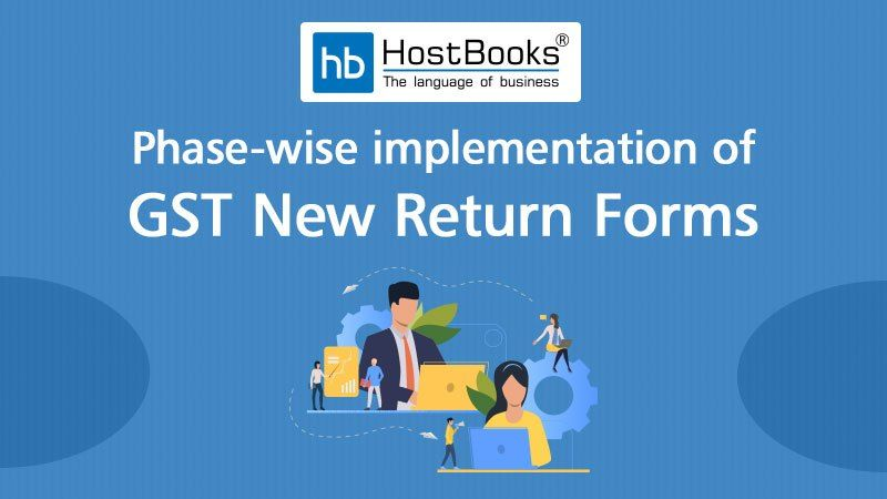 Phase-wise Implementation of GST New Return Forms   HostBooks