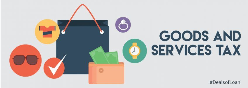 GST Bill & Its Effects on Financial Services | DealsOfLoan